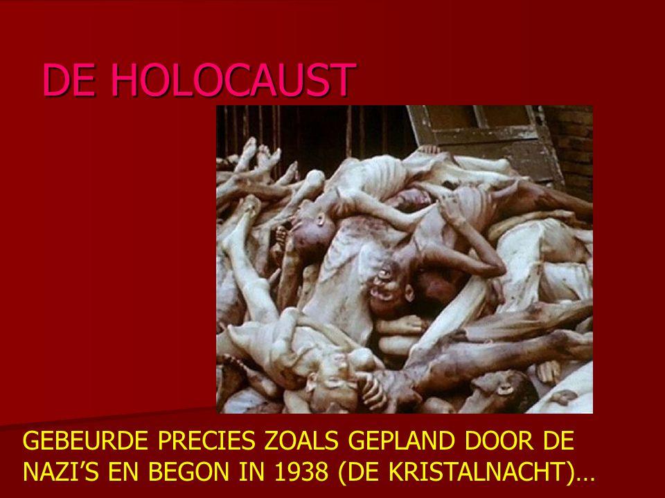DE HOLOCAUST GEBEURDE PRECIES ZOALS GEPLAND DOOR DE NAZI'S EN BEGON IN 1938 (DE KRISTALNACHT)…