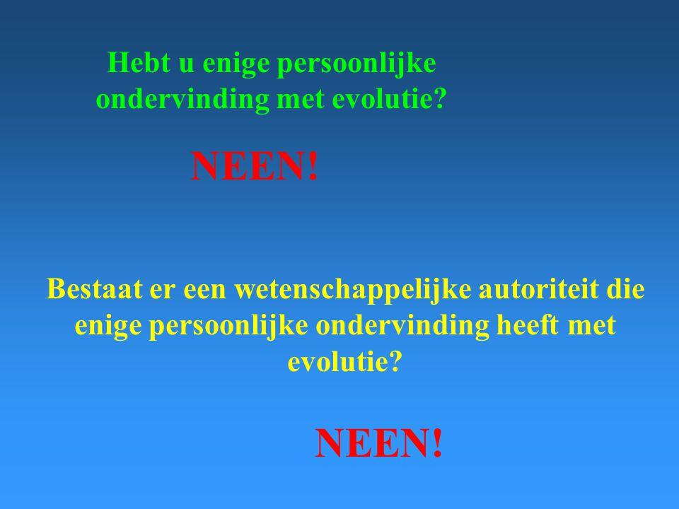 Hebt u enige persoonlijke ondervinding met evolutie