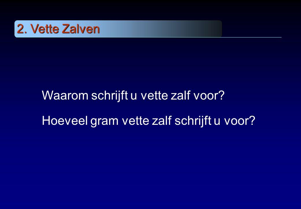 2. Vette Zalven Waarom schrijft u vette zalf voor Hoeveel gram vette zalf schrijft u voor