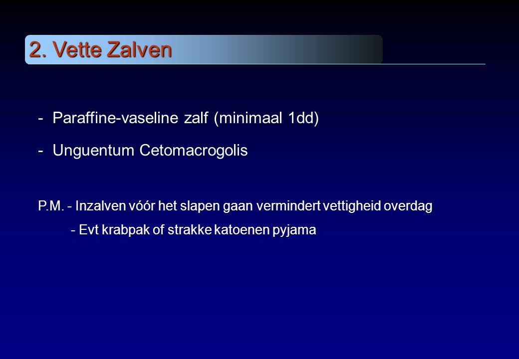 2. Vette Zalven Paraffine-vaseline zalf (minimaal 1dd)