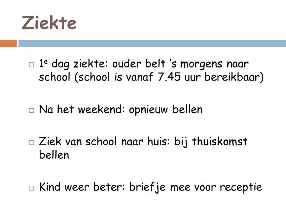 Ziekte 1e dag ziekte: ouder belt 's morgens naar school (school is vanaf 7.45 uur bereikbaar) Na het weekend: opnieuw bellen.