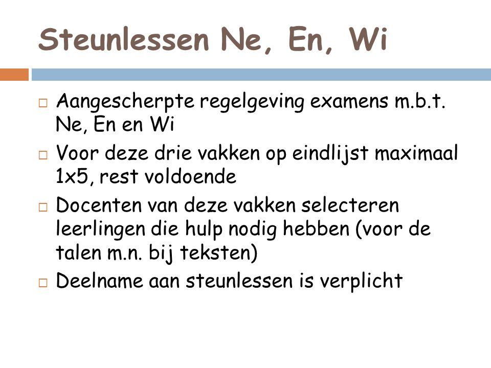 Steunlessen Ne, En, Wi Aangescherpte regelgeving examens m.b.t. Ne, En en Wi. Voor deze drie vakken op eindlijst maximaal 1x5, rest voldoende.