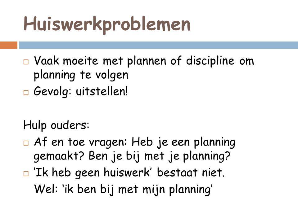 Huiswerkproblemen Vaak moeite met plannen of discipline om planning te volgen. Gevolg: uitstellen!