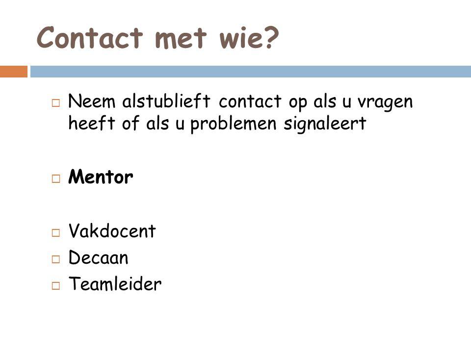 Contact met wie Neem alstublieft contact op als u vragen heeft of als u problemen signaleert. Mentor.