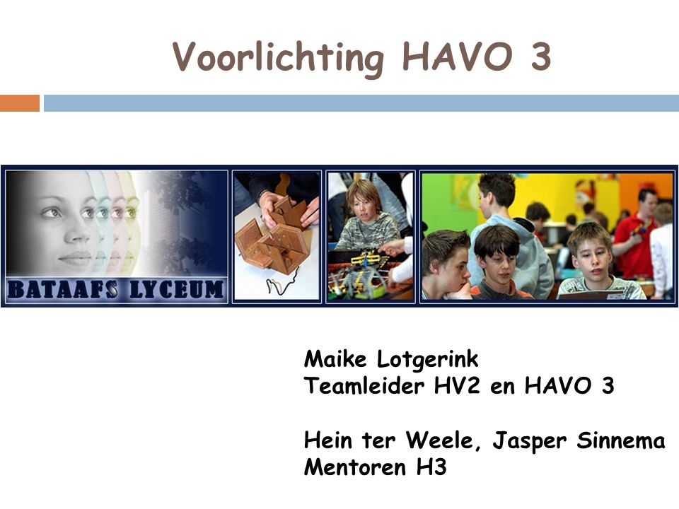 Voorlichting HAVO 3 Maike Lotgerink Teamleider HV2 en HAVO 3