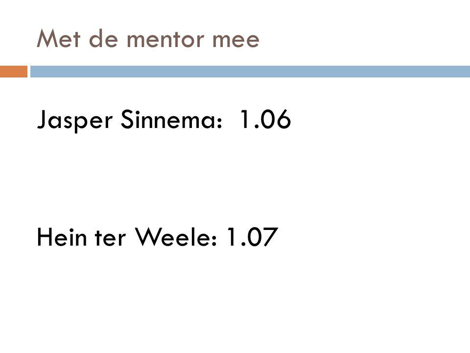 Met de mentor mee Jasper Sinnema: 1.06 Hein ter Weele: 1.07