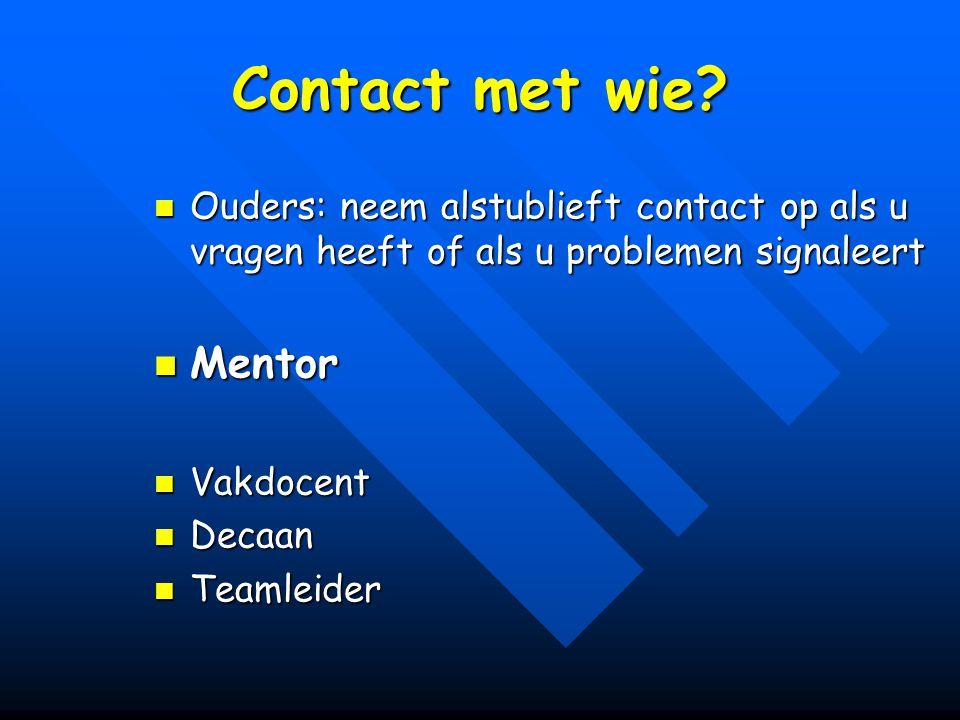 Contact met wie Ouders: neem alstublieft contact op als u vragen heeft of als u problemen signaleert.