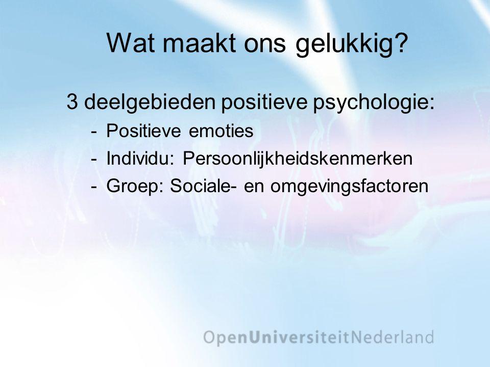 Wat maakt ons gelukkig 3 deelgebieden positieve psychologie: