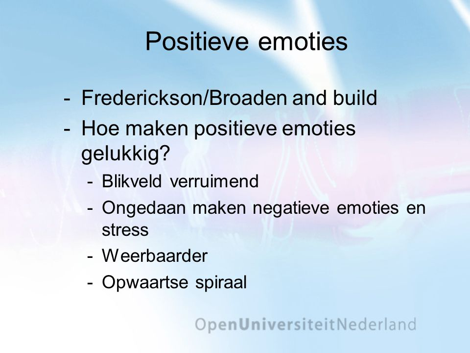 Positieve emoties Frederickson/Broaden and build