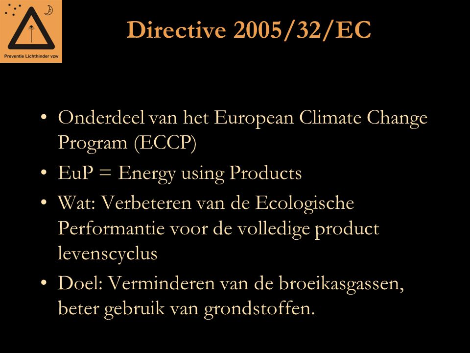 Directive 2005/32/EC Onderdeel van het European Climate Change Program (ECCP) EuP = Energy using Products.