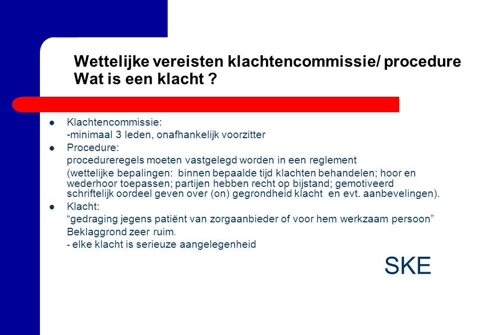 Wettelijke vereisten klachtencommissie/ procedure Wat is een klacht