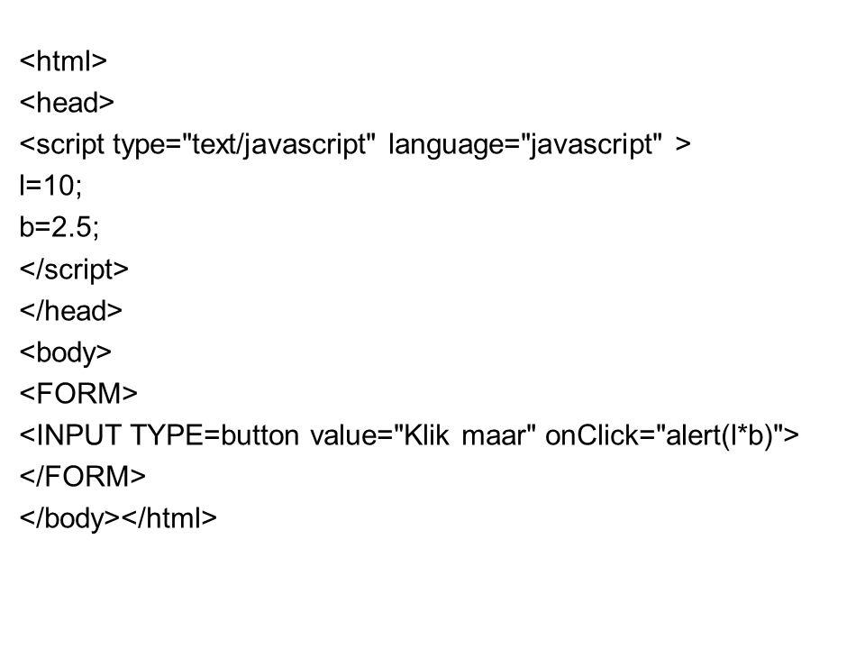 <html> <head> <script type= text/javascript language= javascript > l=10; b=2.5; </script> </head>