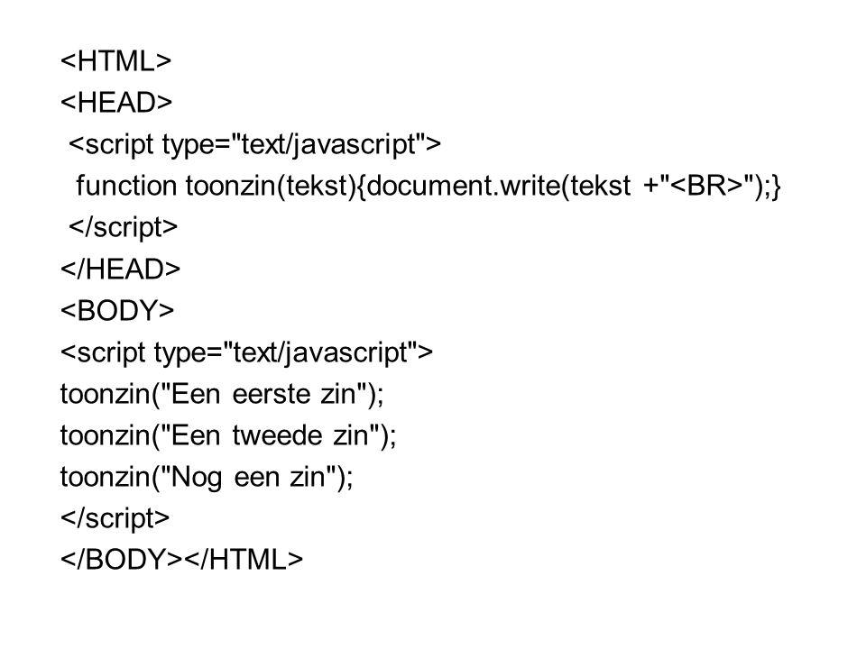 <HTML> <HEAD> <script type= text/javascript > function toonzin(tekst){document.write(tekst + <BR> );}