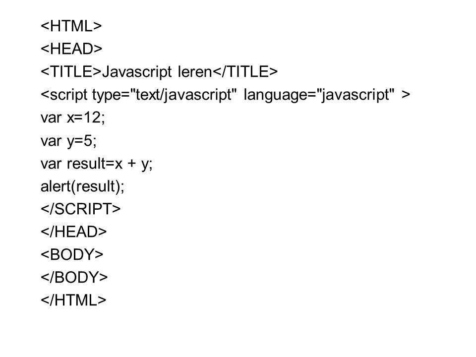 <HTML> <HEAD> <TITLE>Javascript leren</TITLE> <script type= text/javascript language= javascript >