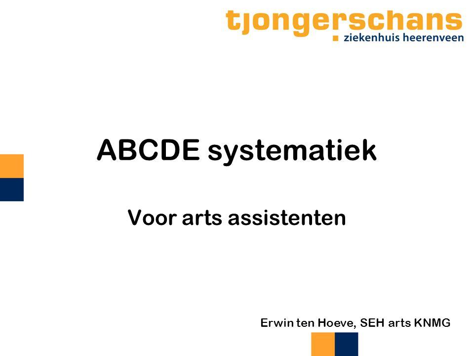 ABCDE systematiek Voor arts assistenten Erwin ten Hoeve, SEH arts KNMG