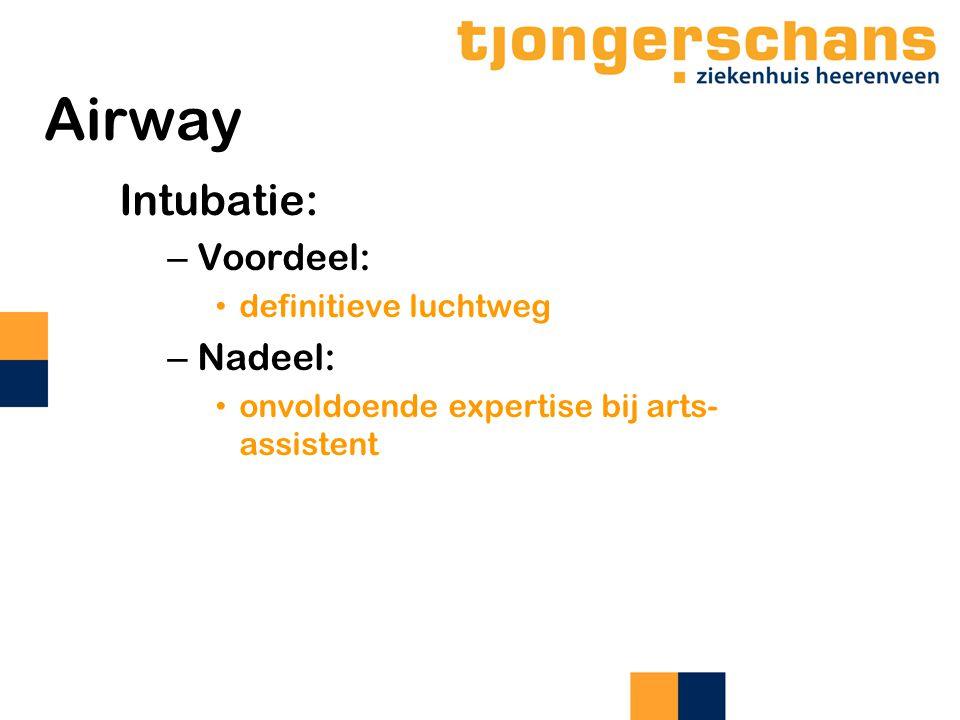 Airway Intubatie: Voordeel: Nadeel: definitieve luchtweg