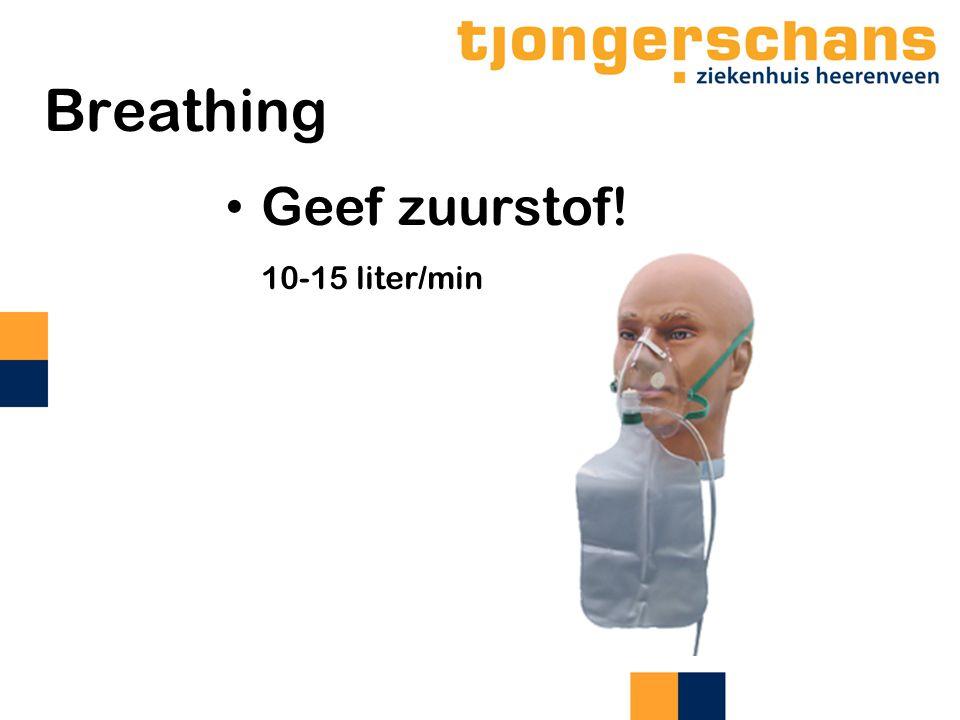 Breathing Geef zuurstof! 10-15 liter/min