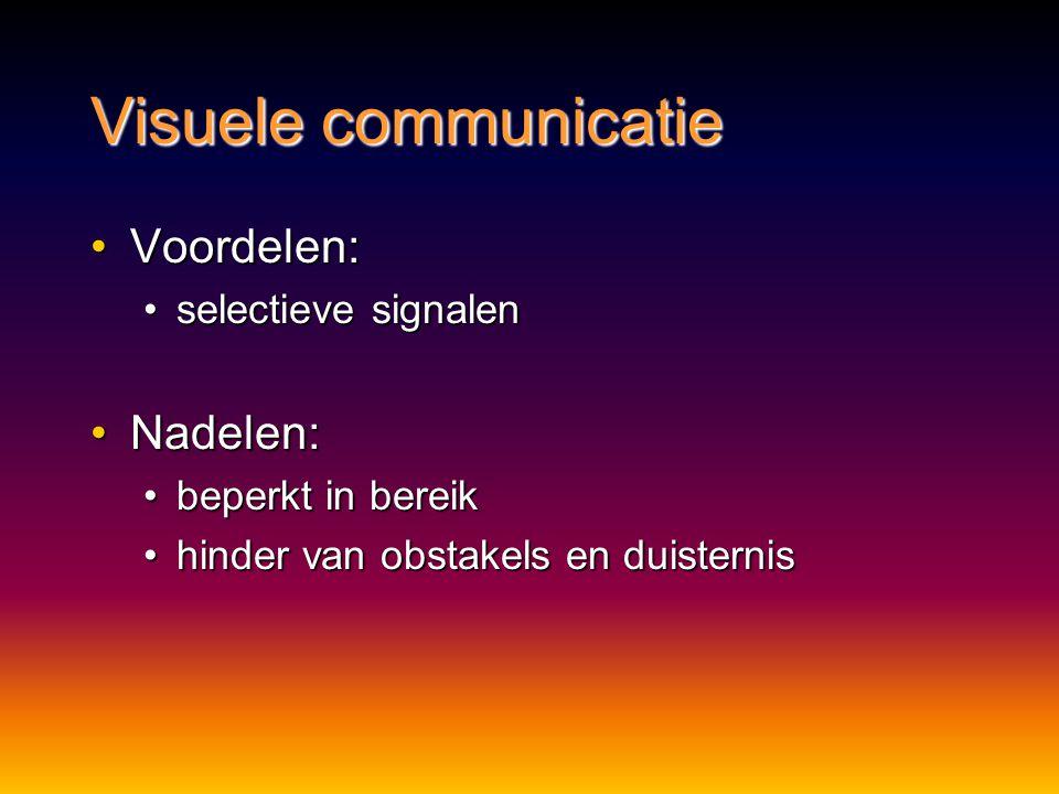 Visuele communicatie Voordelen: Nadelen: selectieve signalen