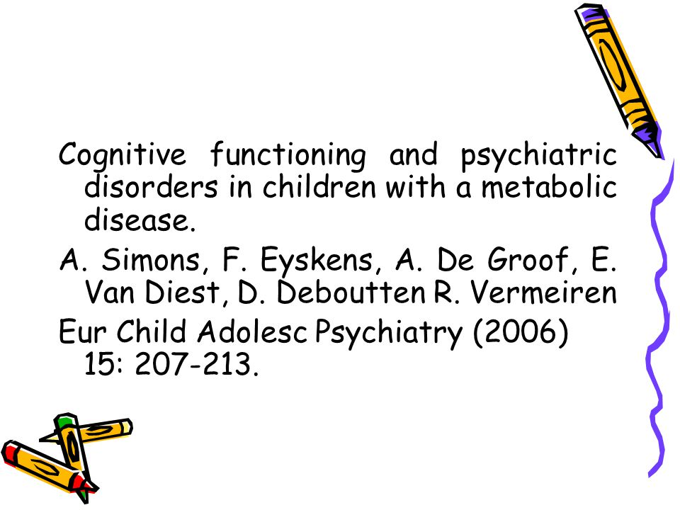 Cognitive functioning and psychiatric disorders in children with a metabolic disease.
