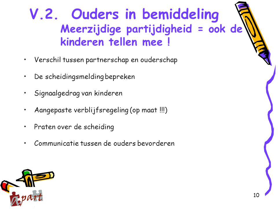 V.2. Ouders in bemiddeling Meerzijdige partijdigheid = ook de kinderen tellen mee !