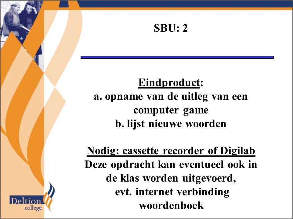 SBU: 2 Eindproduct: a. opname van de uitleg van een computer game b