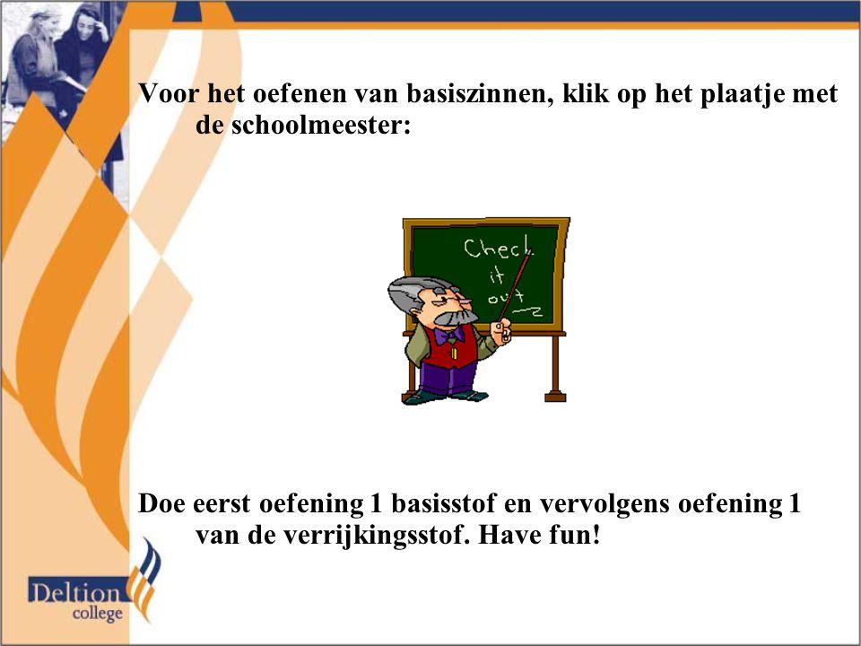 Voor het oefenen van basiszinnen, klik op het plaatje met de schoolmeester: