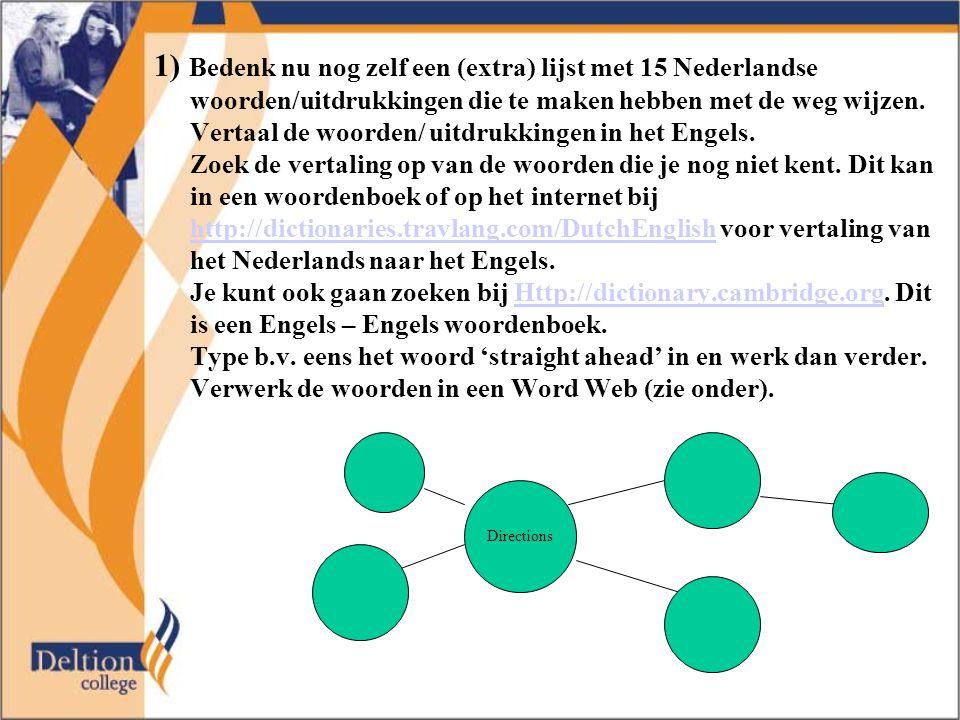 1) Bedenk nu nog zelf een (extra) lijst met 15 Nederlandse woorden/uitdrukkingen die te maken hebben met de weg wijzen. Vertaal de woorden/ uitdrukkingen in het Engels.