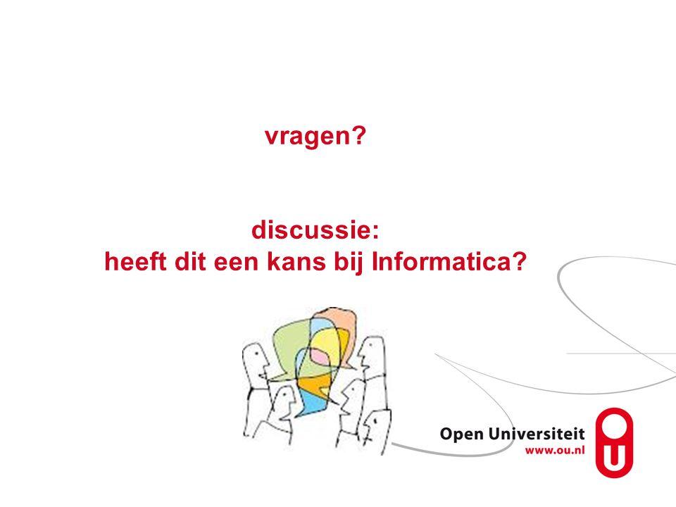 vragen discussie: heeft dit een kans bij Informatica