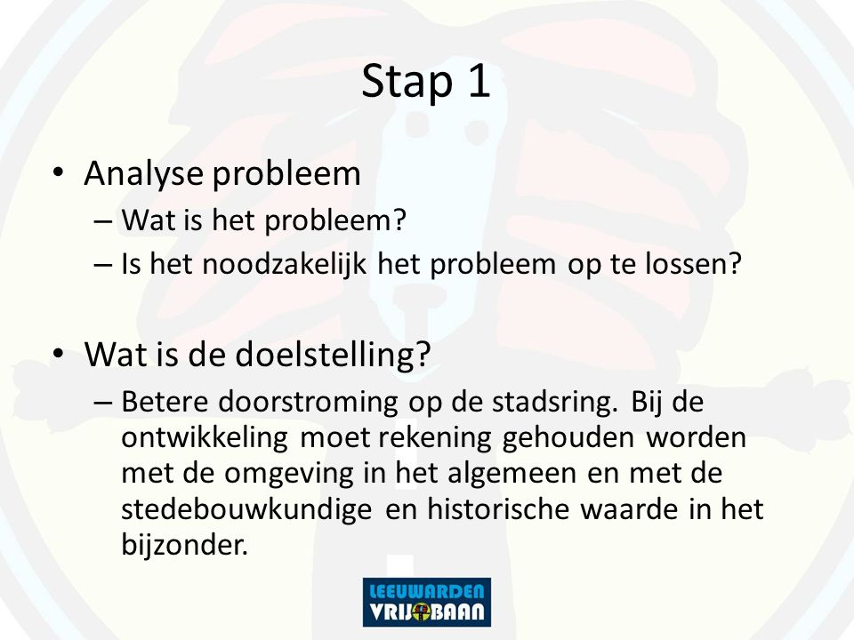 Stap 1 Analyse probleem Wat is de doelstelling Wat is het probleem