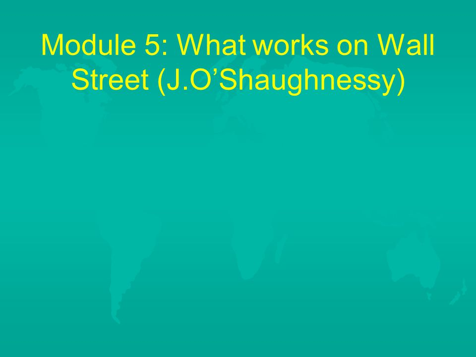 Module 5: What works on Wall Street (J.O'Shaughnessy)