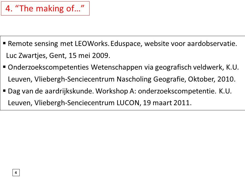 4. The making of… Remote sensing met LEOWorks. Eduspace, website voor aardobservatie. Luc Zwartjes, Gent, 15 mei 2009.