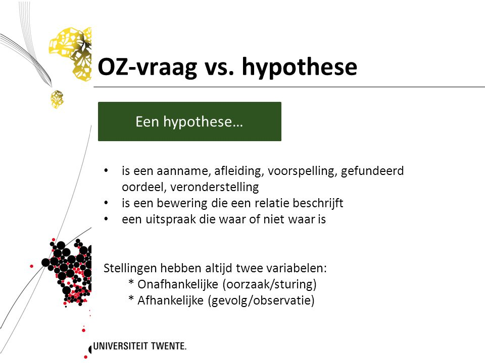 OZ-vraag vs. hypothese Een hypothese…