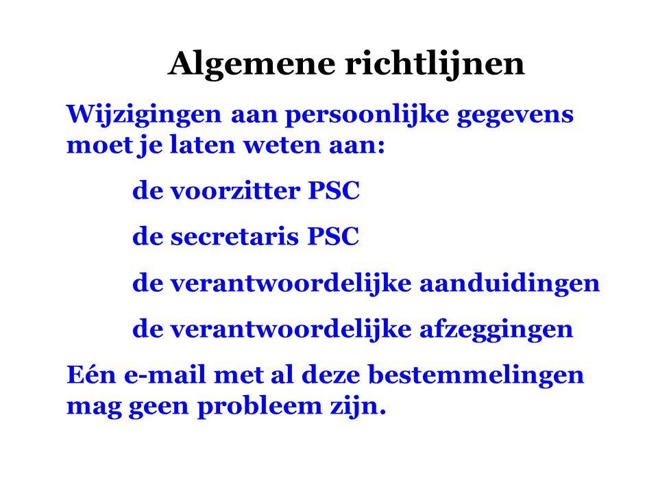 Algemene richtlijnen Wijzigingen aan persoonlijke gegevens moet je laten weten aan: de voorzitter PSC.