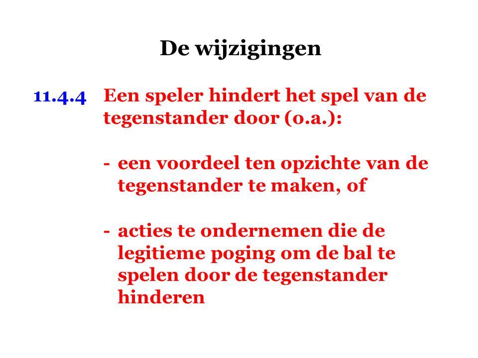 De wijzigingen 11.4.4 Een speler hindert het spel van de tegenstander door (o.a.): - een voordeel ten opzichte van de tegenstander te maken, of.