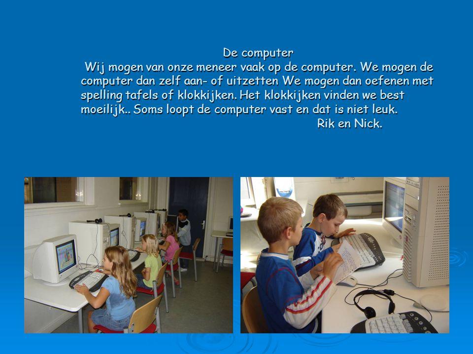 De computer Wij mogen van onze meneer vaak op de computer