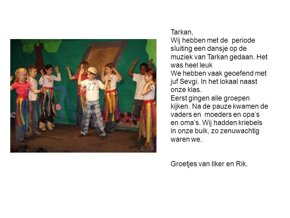Tarkan, Wij hebben met de periode. sluiting een dansje op de muziek van Tarkan gedaan. Het was heel leuk.