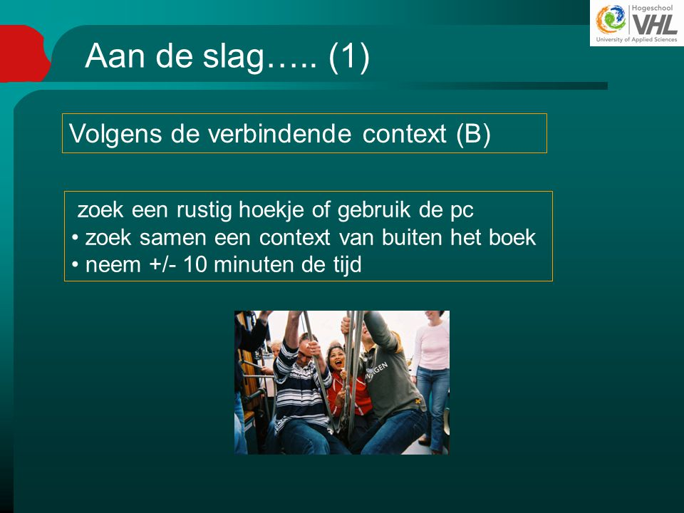 Aan de slag….. (1) Volgens de verbindende context (B)