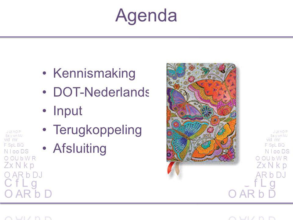 Agenda Kennismaking DOT-Nederlands Input Terugkoppeling Afsluiting