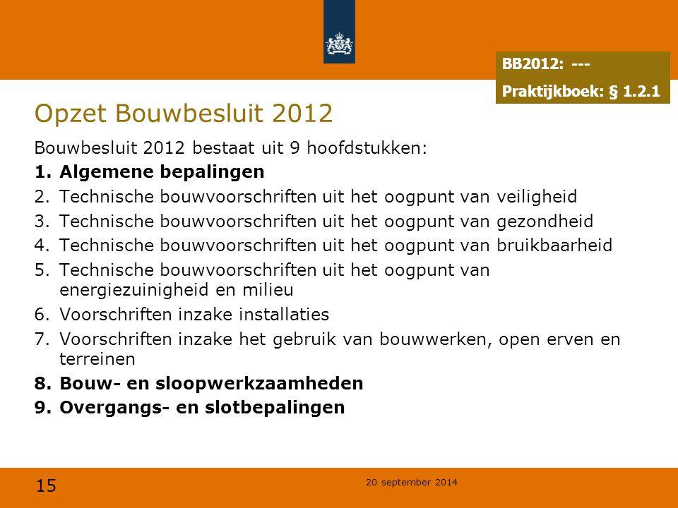 Opzet Bouwbesluit 2012 Bouwbesluit 2012 bestaat uit 9 hoofdstukken: