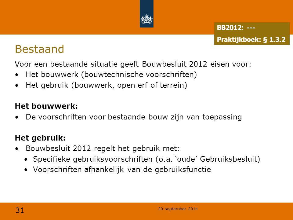 BB2012: --- Praktijkboek: § 1.3.2. Bestaand. Voor een bestaande situatie geeft Bouwbesluit 2012 eisen voor: