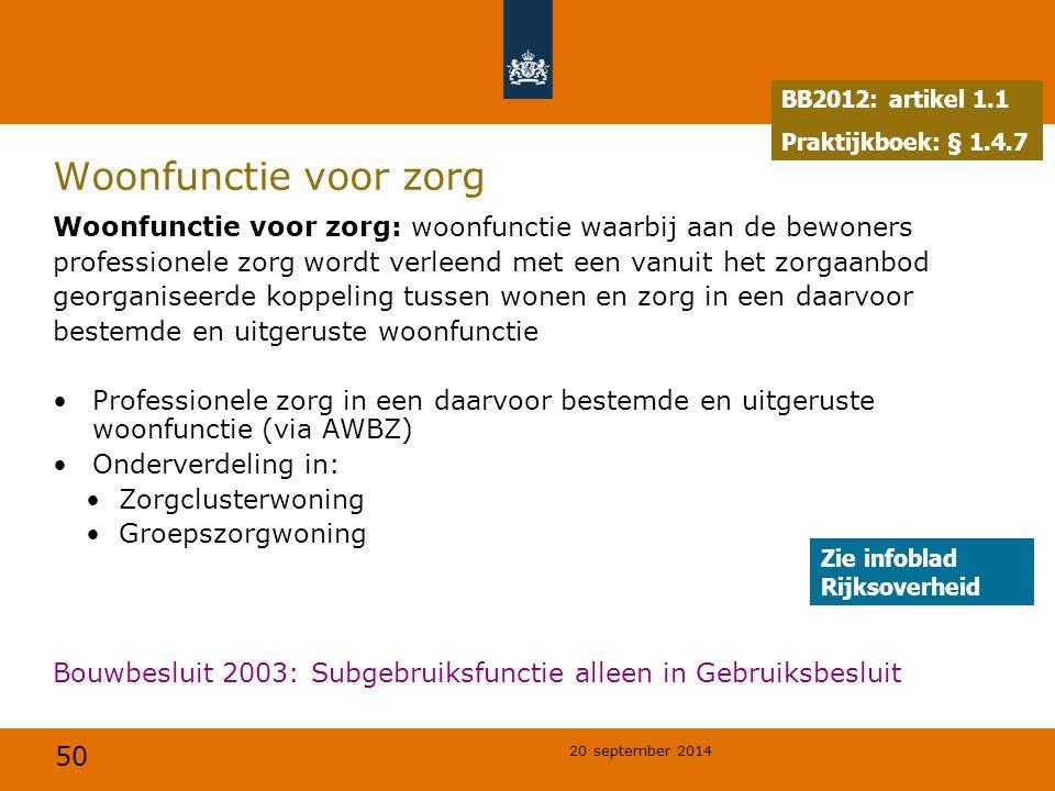 BB2012: artikel 1.1 Praktijkboek: § 1.4.7. Woonfunctie voor zorg. Woonfunctie voor zorg: woonfunctie waarbij aan de bewoners.