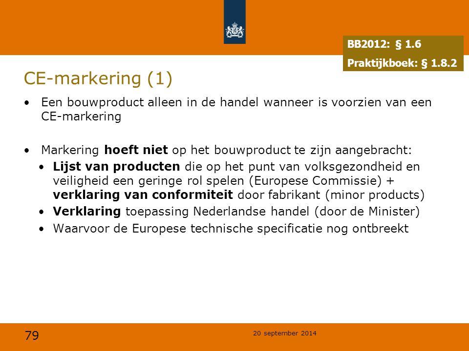 BB2012: § 1.6 Praktijkboek: § 1.8.2. CE-markering (1) Een bouwproduct alleen in de handel wanneer is voorzien van een CE-markering.