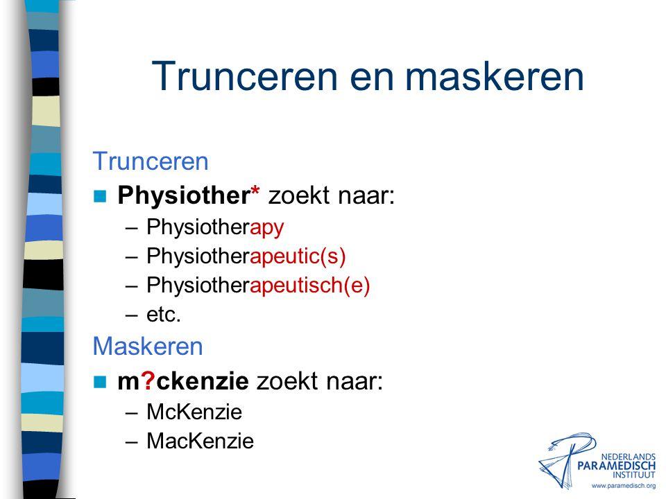 Trunceren en maskeren Trunceren Physiother* zoekt naar: Maskeren