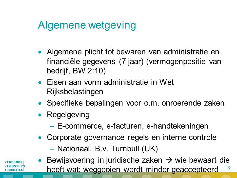 Algemene wetgeving Algemene plicht tot bewaren van administratie en financiële gegevens (7 jaar) (vermogenpositie van bedrijf, BW 2:10)