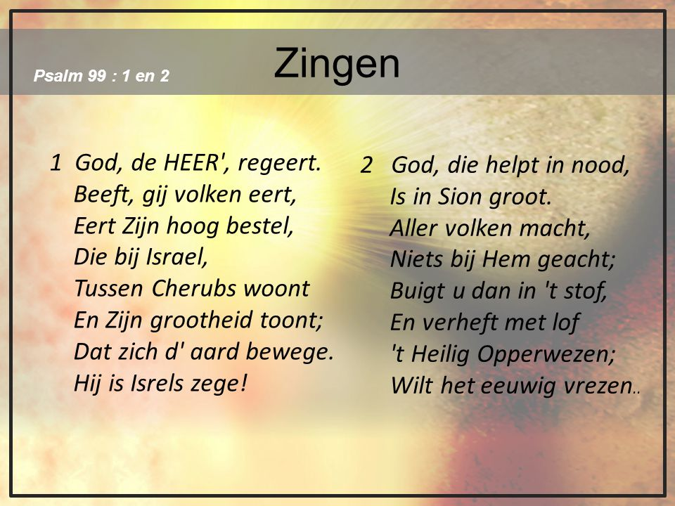 Zingen 1 God, de HEER , regeert. 2 God, die helpt in nood,