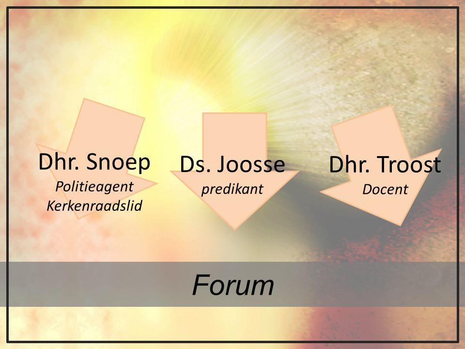 Forum Dhr. Snoep Ds. Joosse Dhr. Troost Politieagent predikant Docent