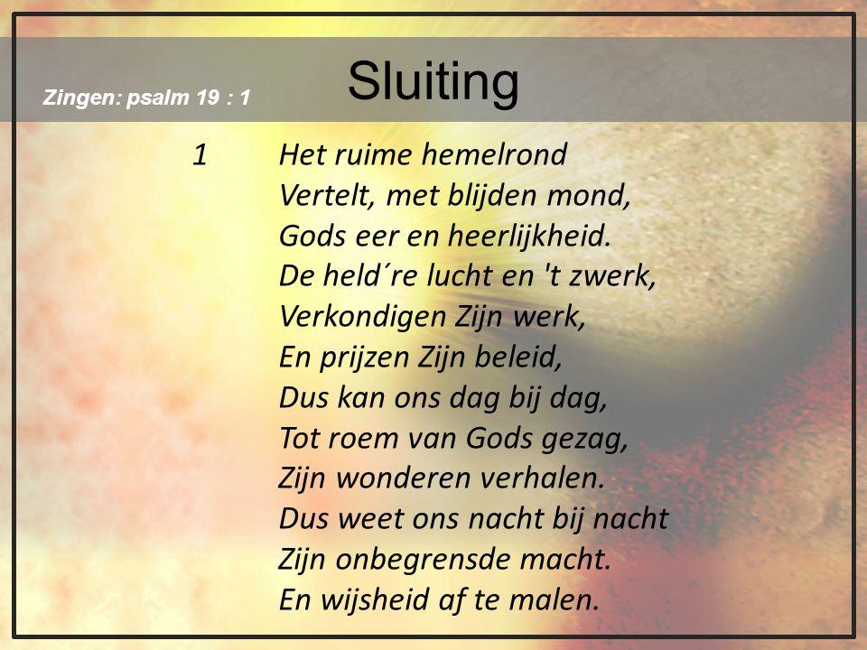 Sluiting 1 Het ruime hemelrond Vertelt, met blijden mond,