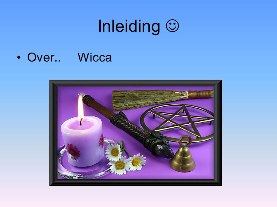 Inleiding  Over.. Wicca