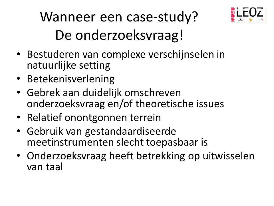 Wanneer een case-study De onderzoeksvraag!