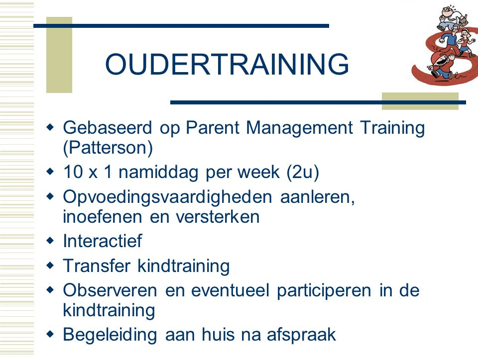 OUDERTRAINING Gebaseerd op Parent Management Training (Patterson)